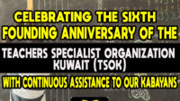Celebrating the Sixth Founding Anniversary of the Teachers Specialist Organization Kuwait (TSOK) With Continuous Assistance to our Kabayans