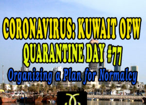 CORONAVIRUS: KUWAIT OFW QUARANTINE DAY #77 – Organizing a Plan for Normalcy