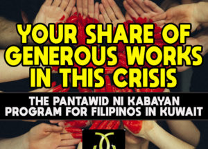 YOUR SHARE OF GENEROUS WORKS IN THIS CRISIS – The Pantawid ni Kabayan Program for Filipinos in Kuwait