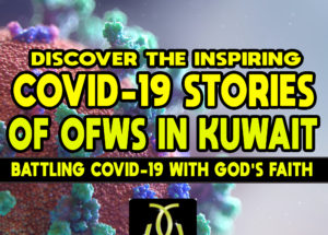 Discover the Inspiring COVID-19 Stories of OFWs in Kuwait – Battling COVID-19 With God's Faith