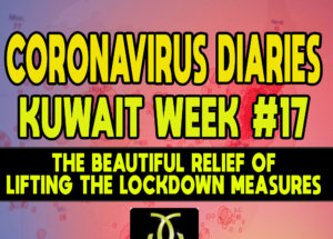 CORONAVIRUS DIARIES: Week #17 – The Beautiful Relief of Lifting the Lockdown Measures