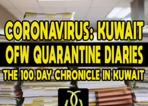 CORONAVIRUS: Kuwait OFW Quarantine Diaries – The 100 Day Chronicle in Kuwait