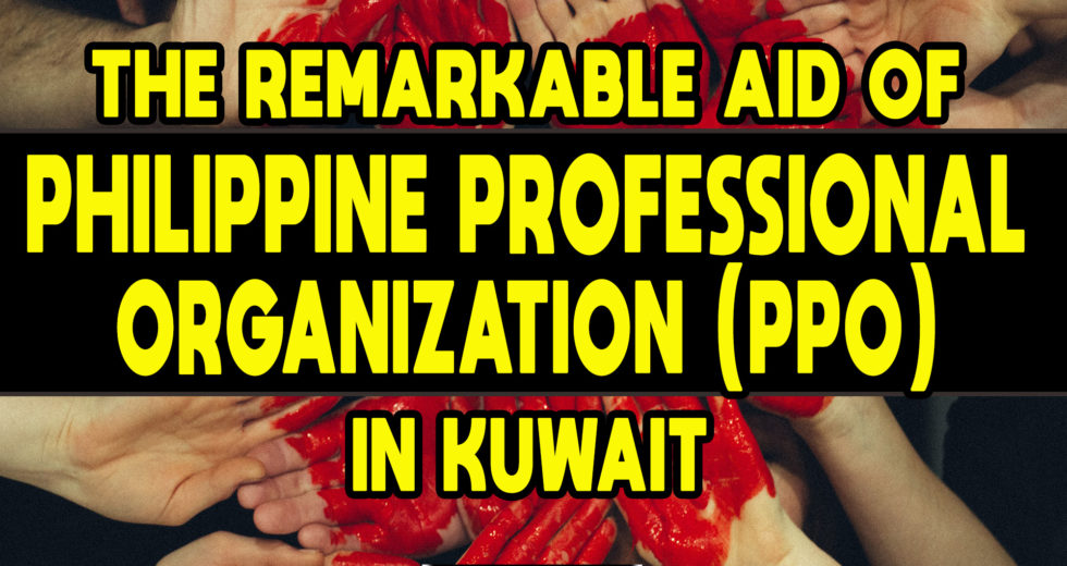 The Remarkable Aid of Philippine Profession Organization (PPO) in Kuwait