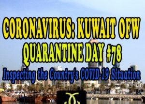CORONAVIRUS: KUWAIT OFW QUARANTINE DAY #78 – Inspecting the Country's COVID-19 Situation