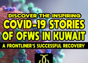 Discover the Inspiring COVID-19 Stories of OFWs in Kuwait – A Frontliner's Successful Recovery