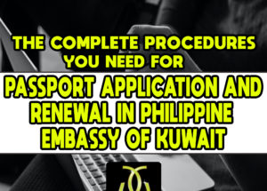 The Complete Procedures You Need for Passport Application and Renewal in the Philippine Embassy in Kuwait