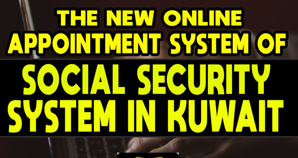 The New Online Appointment System of Social Security System in Kuwait