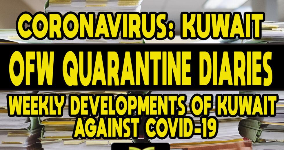 CORONAVIRUS: Kuwait OFW Quarantine Diaries – Weekly Developments of Kuwait Against COVID-19