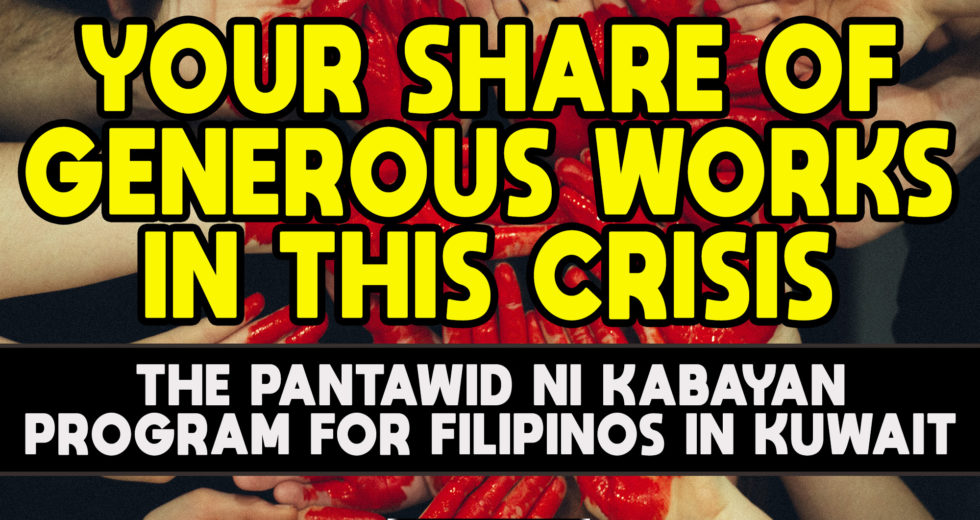 YOUR SHARE OF GENEROUS WORKS IN THIS CRISIS – The Pantawid ni Kabayan Program for Kabayans in Kuwait