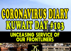 CORONAVIRUS DIARIES: DAY #103 – Unceasing Service of our Frontliners