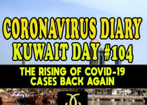 CORONAVIRUS DIARIES: DAY #104 – The Rising of COVID-19 Cases Back Again