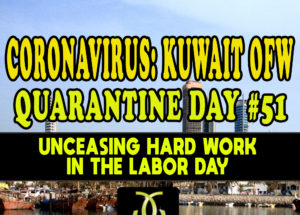 CORONAVIRUS: KUWAIT OFW QUARANTINE DAY #51 – Unceasing Hard Work in the Labor Day