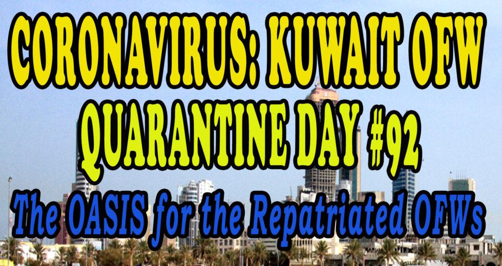 CORONAVIRUS: KUWAIT OFW QUARANTINE DAY #92 – The OASIS for the Repatriated OFWs