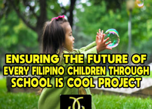 Ensuring the Future of Every Filipino Children Through School is Cool Project