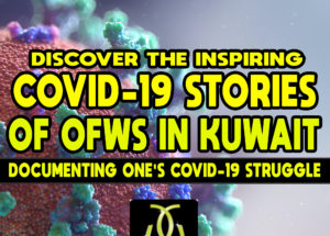 Discover the Inspiring COVID-19 Stories of OFWs in Kuwait – Documenting One's COVID-19 Struggle