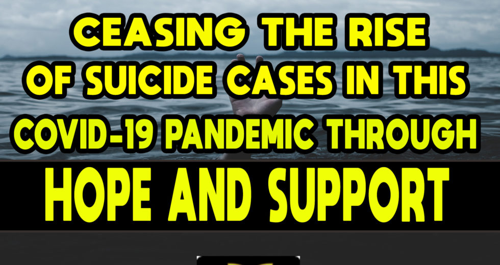 Ceasing the Rise of Suicide Cases in this COVID-19 Pandemic Through Hope and Support
