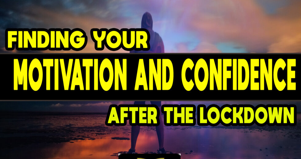 Finding Your Motivation and Confidence After The Lockdown