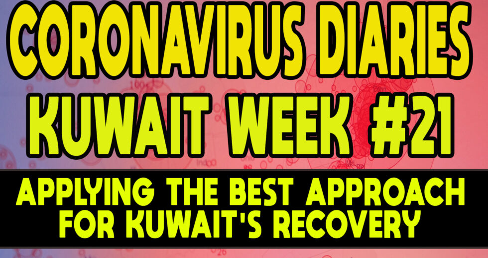 CORONAVIRUS DIARIES: Week #21 – Applying the Best Approach for Kuwait's Recovery