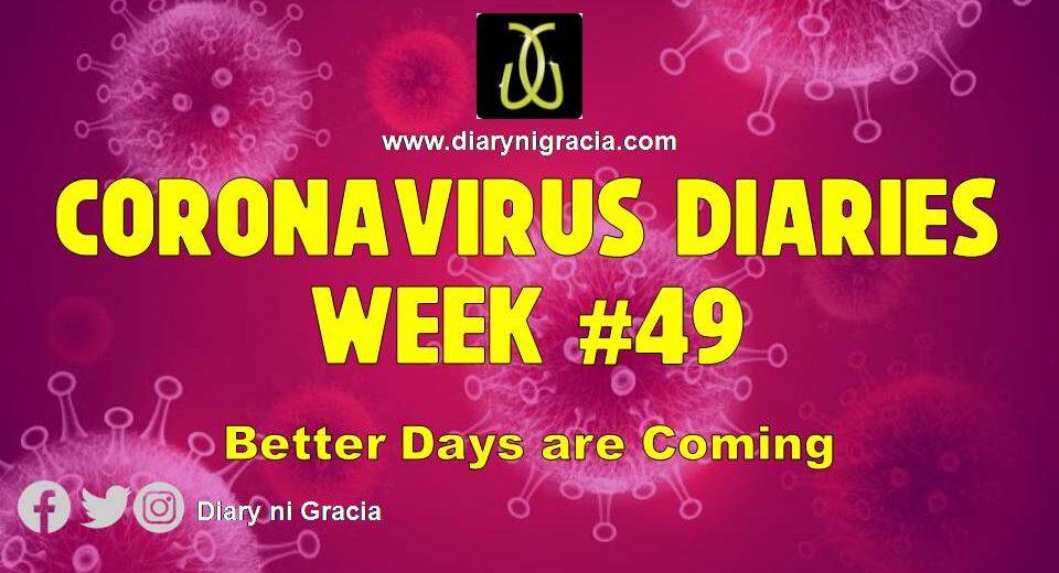 CORONAVIRUS DIARIES Week #49: Better Days are Coming