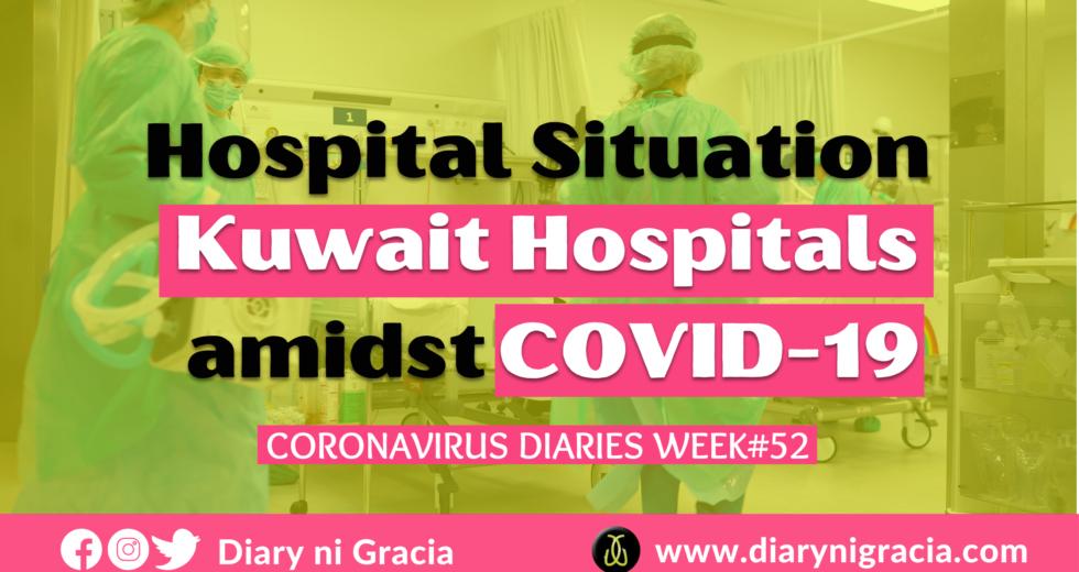 CORONAVIRUS DIARIES Week #52: Hospital Situation at Kuwait Hospitals amidst COVID-19